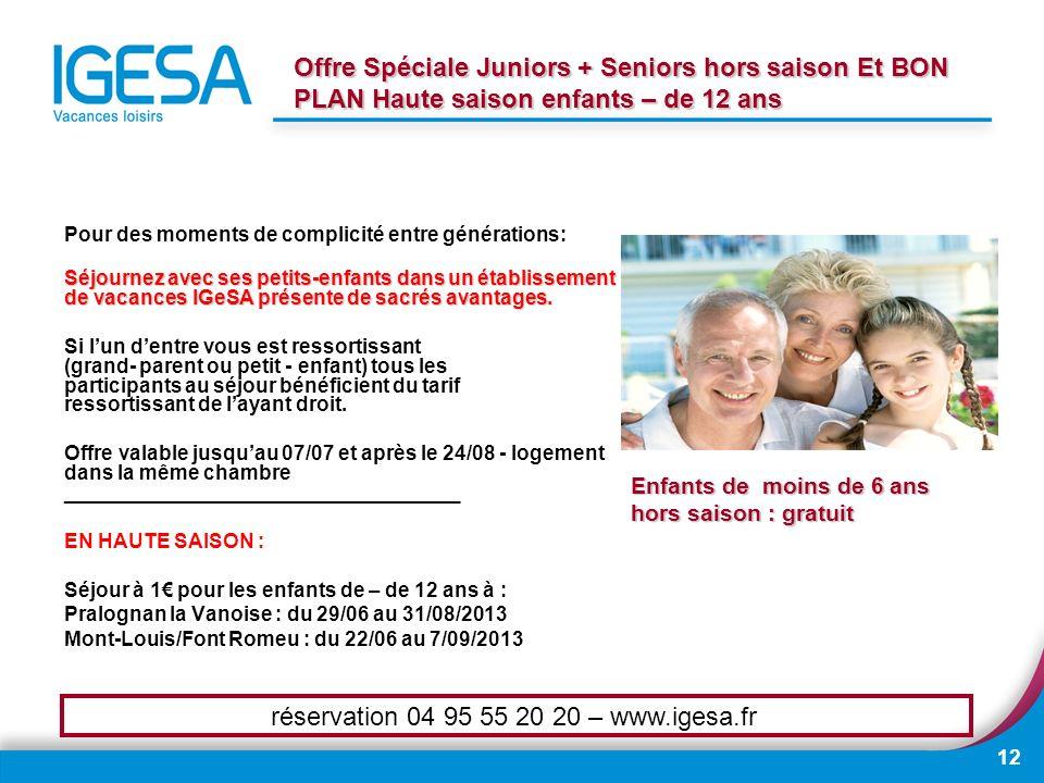 12 Offre Spéciale Juniors + Seniors hors saison Et BON PLAN Haute saison enfants – de 12 ans Pour des moments de complicité entre générations: Séjourn