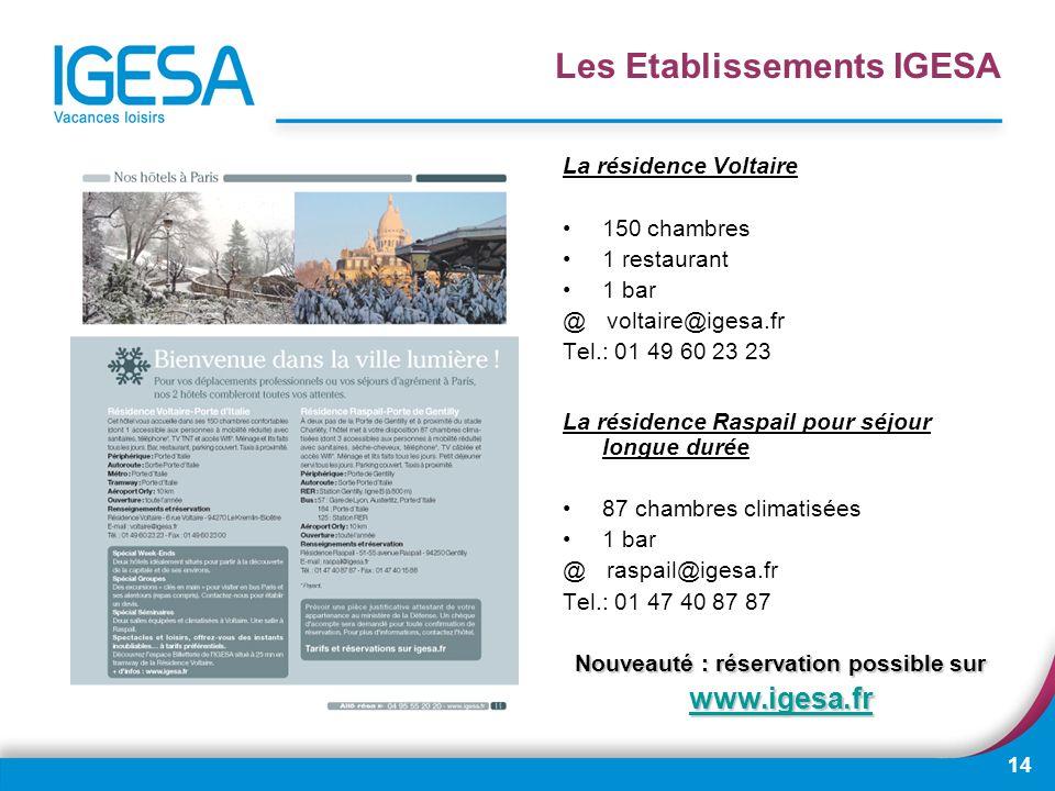 14 La résidence Voltaire 150 chambres 1 restaurant 1 bar @ voltaire@igesa.fr Tel.: 01 49 60 23 23 La résidence Raspail pour séjour longue durée 87 cha