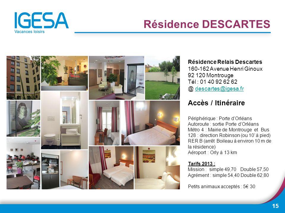 15 Résidence DESCARTES Résidence Relais Descartes 160-162 Avenue Henri Ginoux 92 120 Montrouge Tél : 01 40 92 62 62 @ descartes@igesa.frdescartes@iges