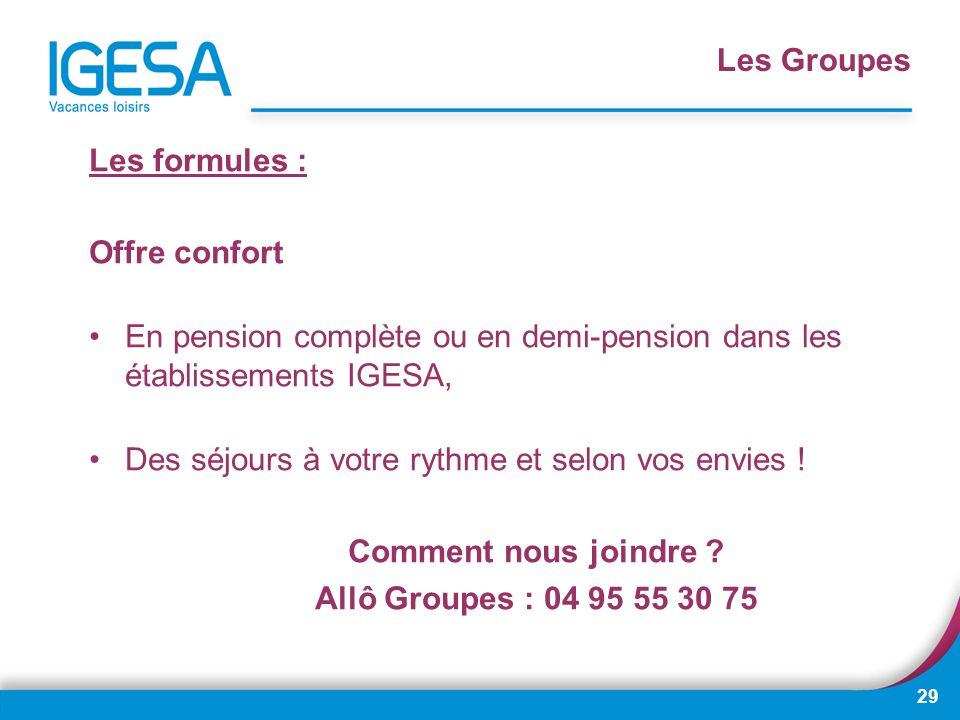 29 Les formules : Offre confort En pension complète ou en demi-pension dans les établissements IGESA, Des séjours à votre rythme et selon vos envies !