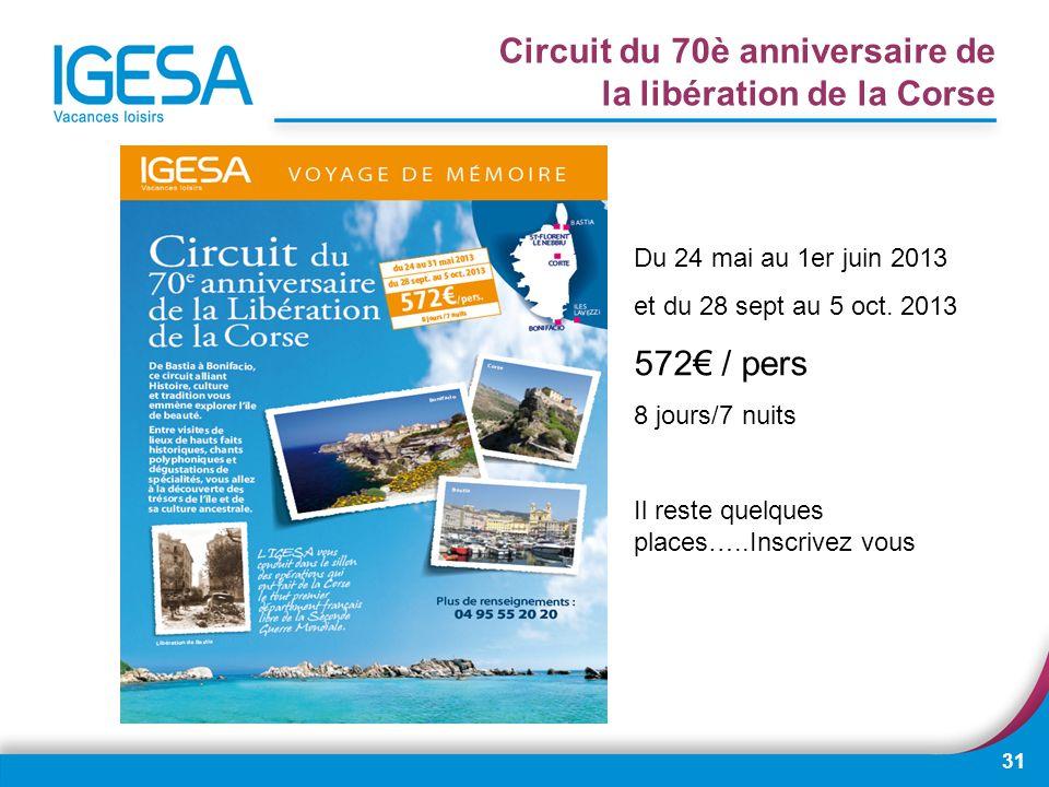 31 Circuit du 70è anniversaire de la libération de la Corse Du 24 mai au 1er juin 2013 et du 28 sept au 5 oct. 2013 572 / pers 8 jours/7 nuits Il rest