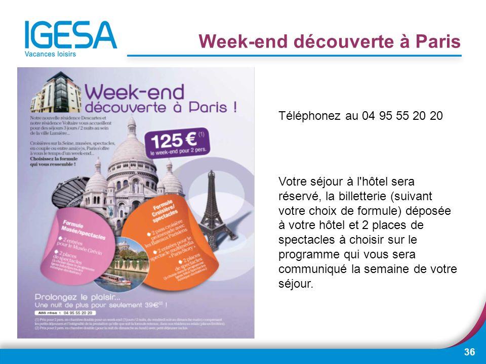 36 Week-end découverte à Paris Téléphonez au 04 95 55 20 20 Votre séjour à l'hôtel sera réservé, la billetterie (suivant votre choix de formule) dépos