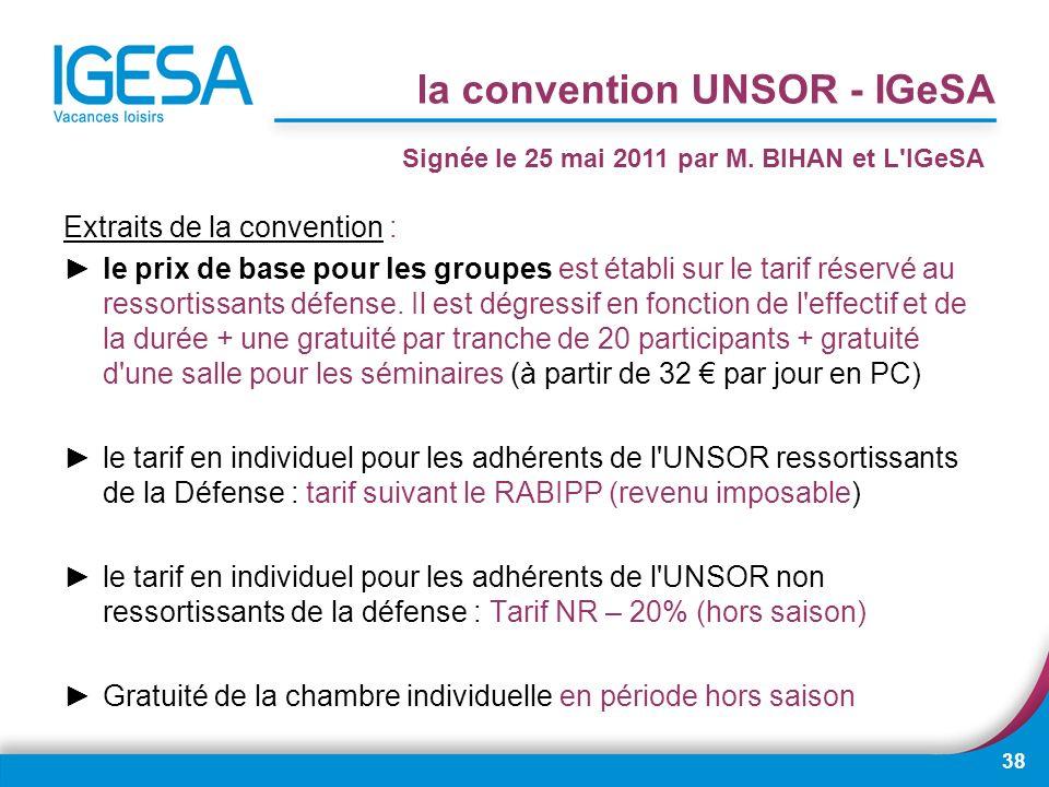 38 la convention UNSOR - IGeSA Extraits de la convention : le prix de base pour les groupes est établi sur le tarif réservé au ressortissants défense.