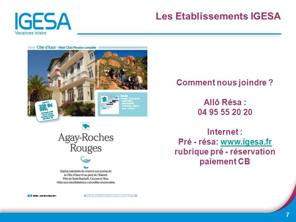 7 Comment nous joindre ? Allô Résa : 04 95 55 20 20 Internet : Pré - résa: www.igesa.fr rubrique pré - réservation paiement CBwww.igesa.fr
