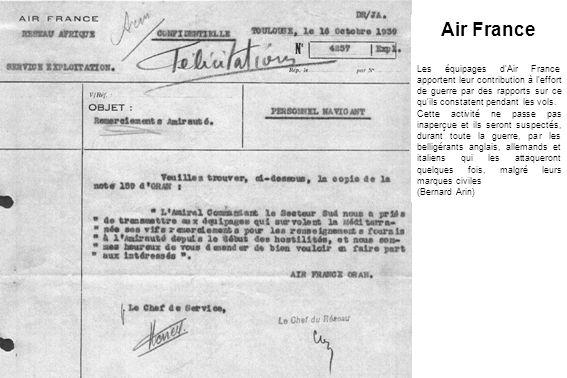 Air France Les équipages d'Air France apportent leur contribution à l'effort de guerre par des rapports sur ce qu'ils constatent pendant les vols. Cet