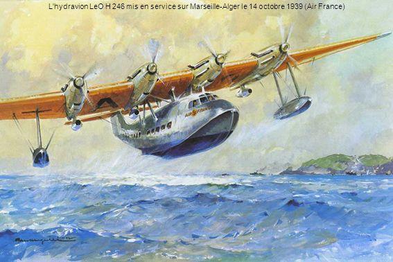 L'hydravion LeO H 246 mis en service sur Marseille-Alger le 14 octobre 1939 (Air France)