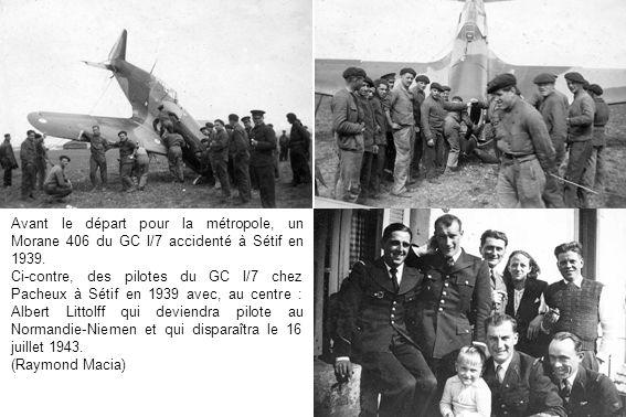 Avant le départ pour la métropole, un Morane 406 du GC I/7 accidenté à Sétif en 1939. Ci-contre, des pilotes du GC I/7 chez Pacheux à Sétif en 1939 av