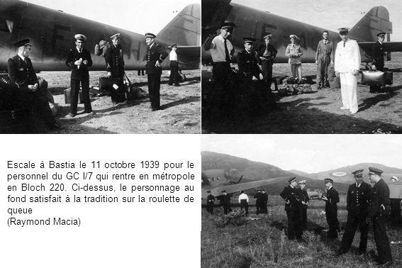 Escale à Bastia le 11 octobre 1939 pour le personnel du GC I/7 qui rentre en métropole en Bloch 220. Ci-dessus, le personnage au fond satisfait à la t