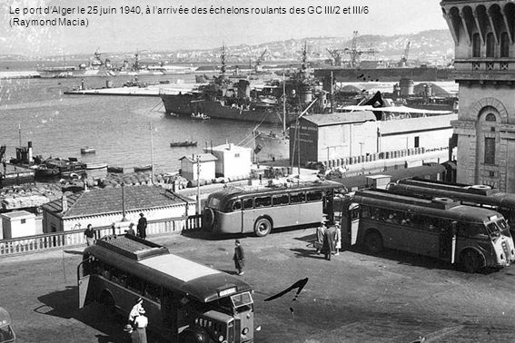 Le port dAlger le 25 juin 1940, à larrivée des échelons roulants des GC III/2 et III/6 (Raymond Macia)