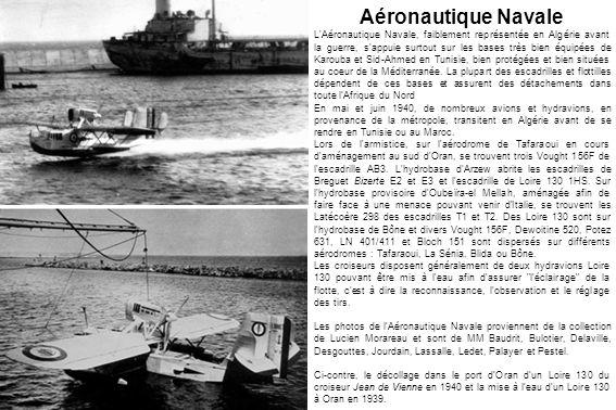 Aéronautique Navale L'Aéronautique Navale, faiblement représentée en Algérie avant la guerre, s'appuie surtout sur les bases très bien équipées de Kar