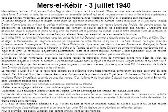 Mers-el-Kébir - 3 juillet 1940 Mers-el-Kébir, le Grand Port, ancien Portus Magnus des Romains, à 6 km à l'ouest d'Oran, est une rade naturelle transfo