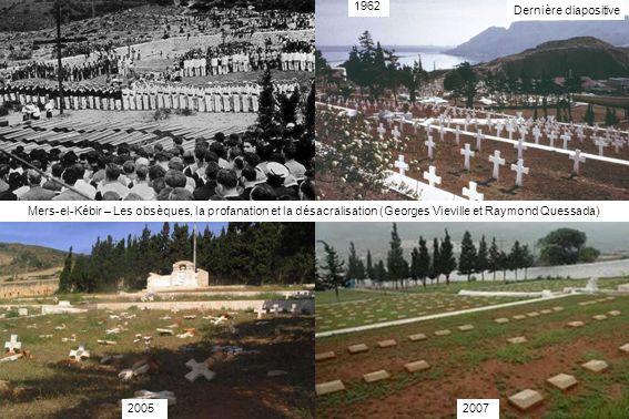 Mers-el-Kébir – Les obsèques, la profanation et la désacralisation (Georges Vieville et Raymond Quessada) 20052007 1962 Dernière diapositive
