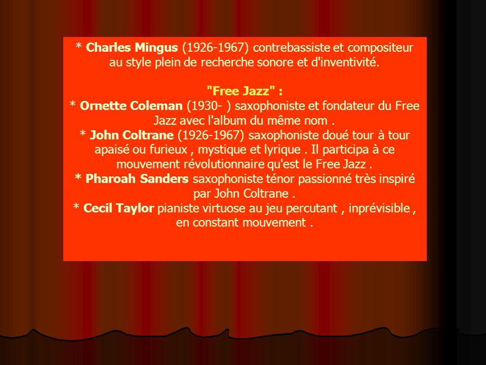 * Charles Mingus (1926-1967) contrebassiste et compositeur au style plein de recherche sonore et d inventivité.