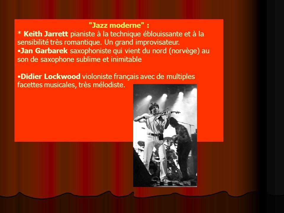 Jazz moderne : * Keith Jarrett pianiste à la technique éblouissante et à la sensibilité très romantique.