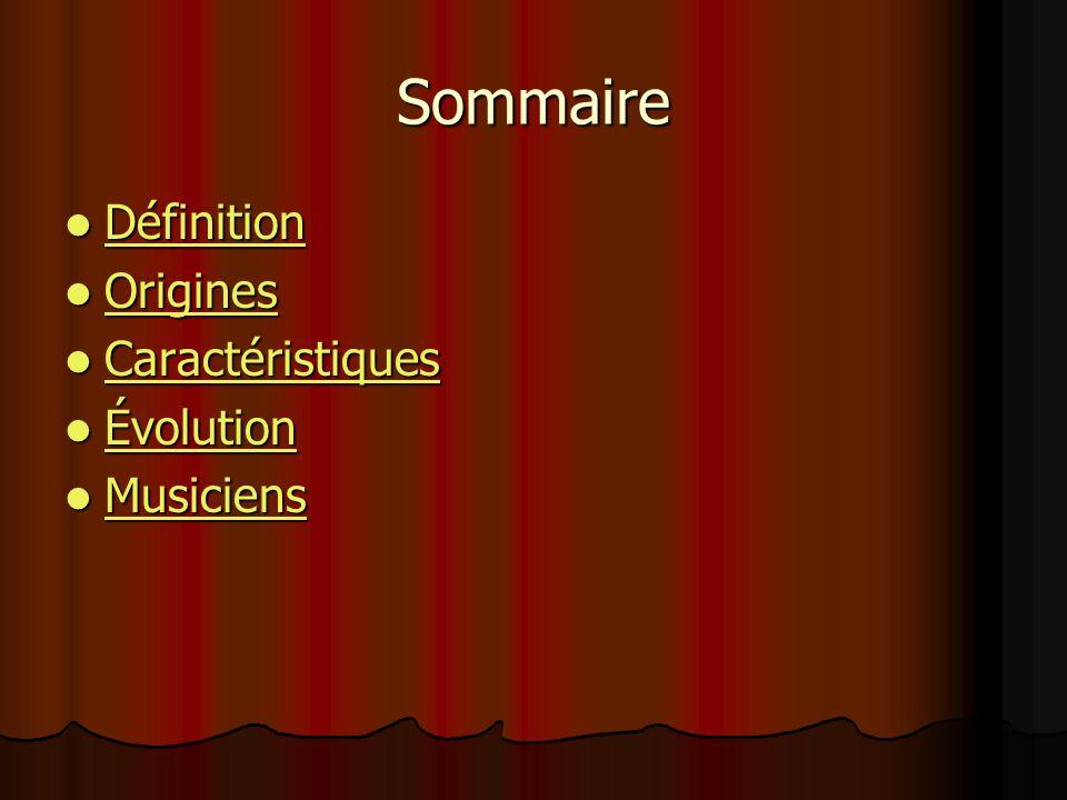 Sommaire Définition Définition Définition Origines Origines Origines Caractéristiques Caractéristiques Caractéristiques Évolution Évolution Évolution Musiciens Musiciens Musiciens