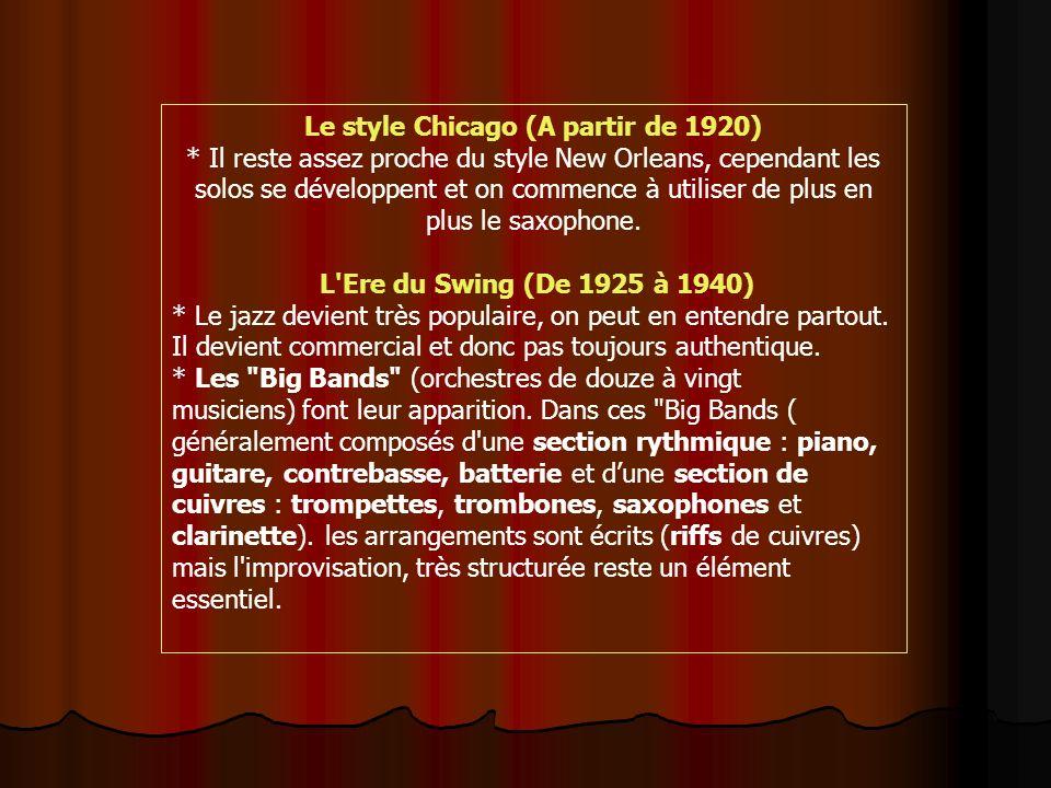 Le style Chicago (A partir de 1920) * Il reste assez proche du style New Orleans, cependant les solos se développent et on commence à utiliser de plus en plus le saxophone.