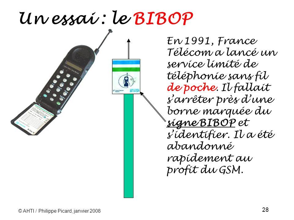 © AHTI / Philippe Picard, janvier 2008 28 Un essai : le BIBOP En 1991, France Télécom a lancé un service limité de téléphonie sans fil de poche.