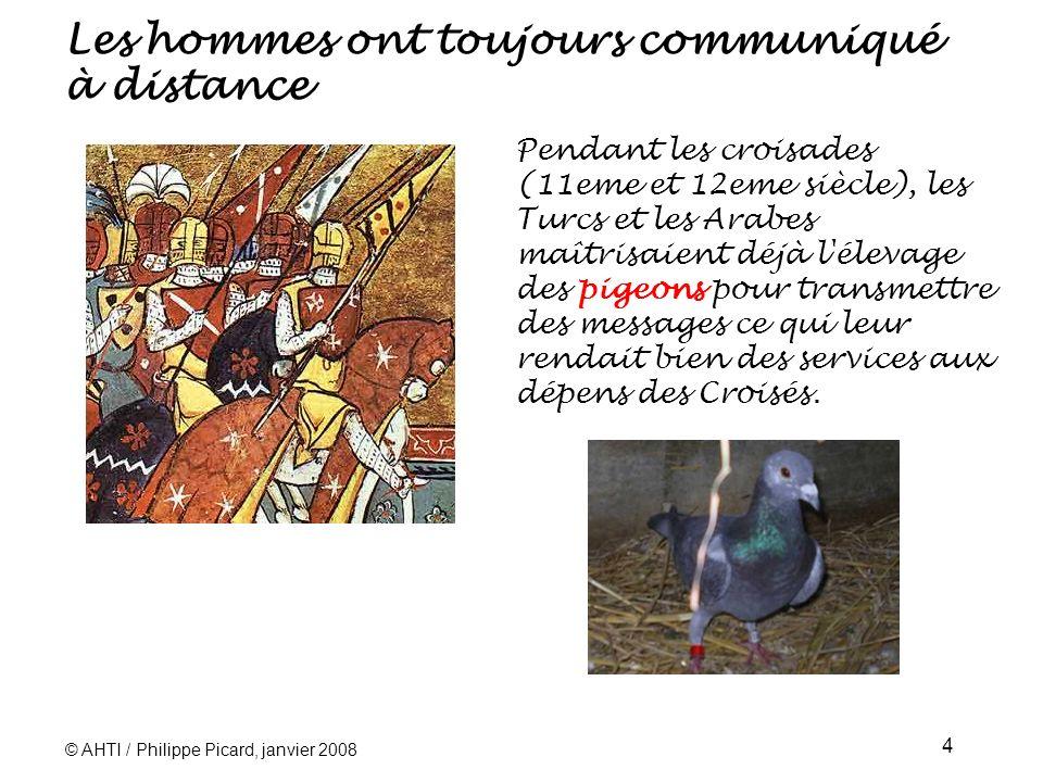 © AHTI / Philippe Picard, janvier 2008 4 Pendant les croisades (11eme et 12eme siècle), les Turcs et les Arabes maîtrisaient déjà l élevage des pigeons pour transmettre des messages ce qui leur rendait bien des services aux dépens des Croisés.