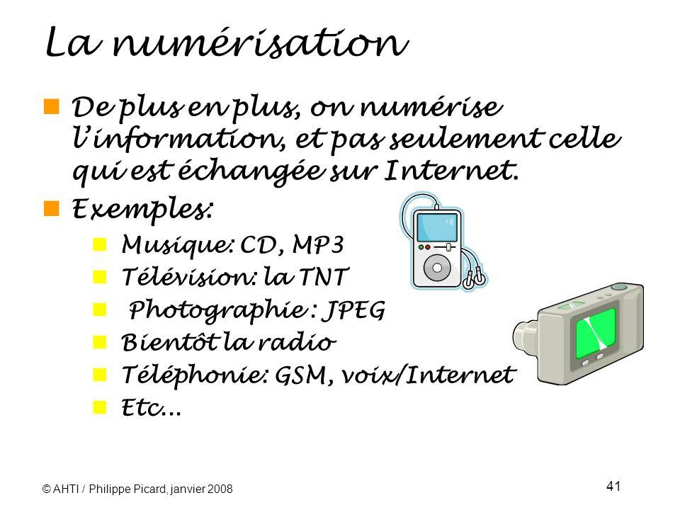 © AHTI / Philippe Picard, janvier 2008 41 La numérisation De plus en plus, on numérise linformation, et pas seulement celle qui est échangée sur Internet.