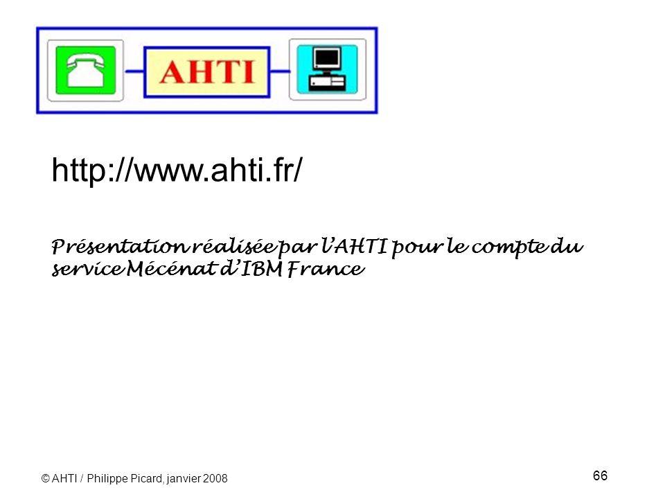 © AHTI / Philippe Picard, janvier 2008 66 http://www.ahti.fr/ Présentation réalisée par lAHTI pour le compte du service Mécénat dIBM France