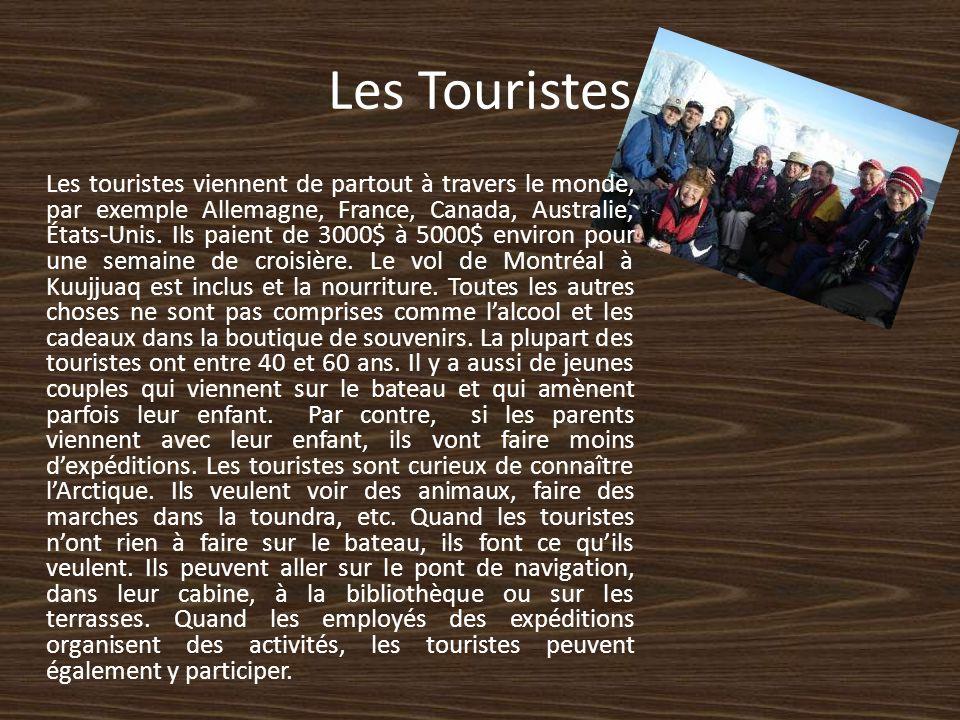 Les Touristes Les touristes viennent de partout à travers le monde, par exemple Allemagne, France, Canada, Australie, États-Unis. Ils paient de 3000$
