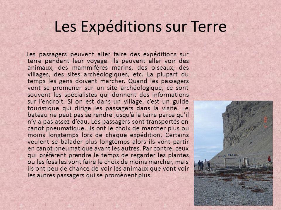 Les Expéditions sur Terre Les passagers peuvent aller faire des expéditions sur terre pendant leur voyage. Ils peuvent aller voir des animaux, des mam