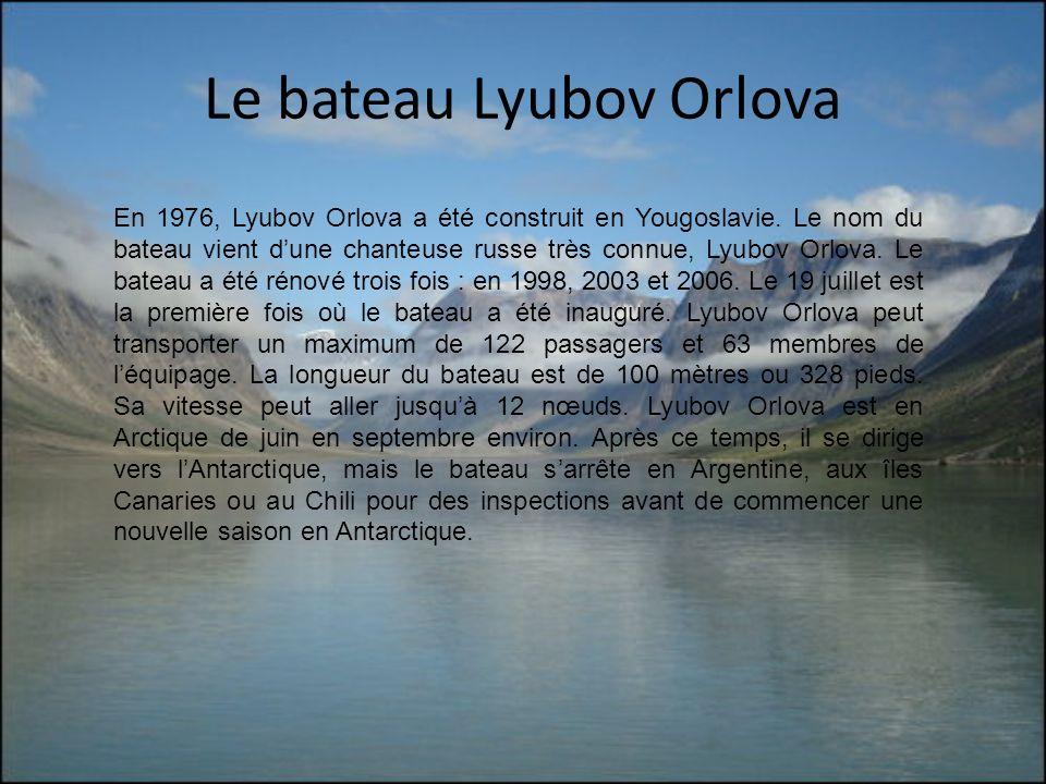 Le bateau Lyubov Orlova En 1976, Lyubov Orlova a été construit en Yougoslavie. Le nom du bateau vient dune chanteuse russe très connue, Lyubov Orlova.