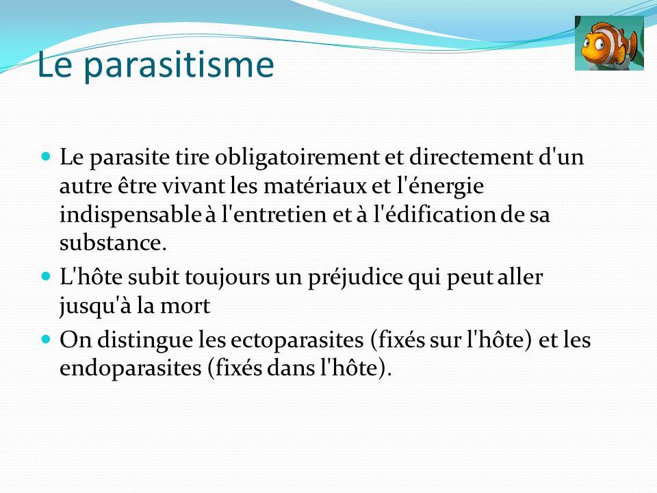Le parasite tire obligatoirement et directement d'un autre être vivant les matériaux et l'énergie indispensable à l'entretien et à l'édification de sa