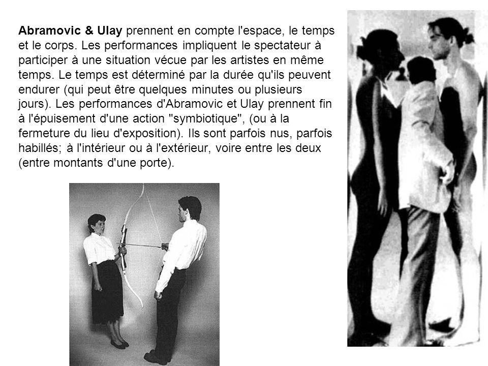 Abramovic & Ulay prennent en compte l'espace, le temps et le corps. Les performances impliquent le spectateur à participer à une situation vécue par l