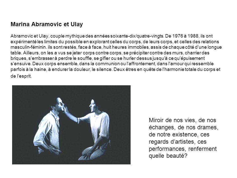 Marina Abramovic et Ulay Abramovic et Ulay, couple mythique des années soixante-dix/quatre-vingts. De 1976 à 1988, ils ont expérimenté les limites du