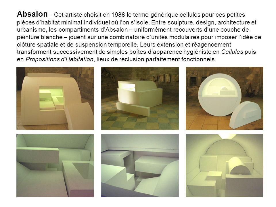 Absalon – Cet artiste choisit en 1988 le terme générique cellules pour ces petites pièces dhabitat minimal individuel où lon sisole. Entre sculpture,