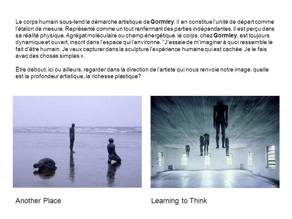 Le corps humain sous-tend la démarche artistique de Gormley. Il en constitue lunité de départ comme létalon de mesure. Représenté comme un tout renfer