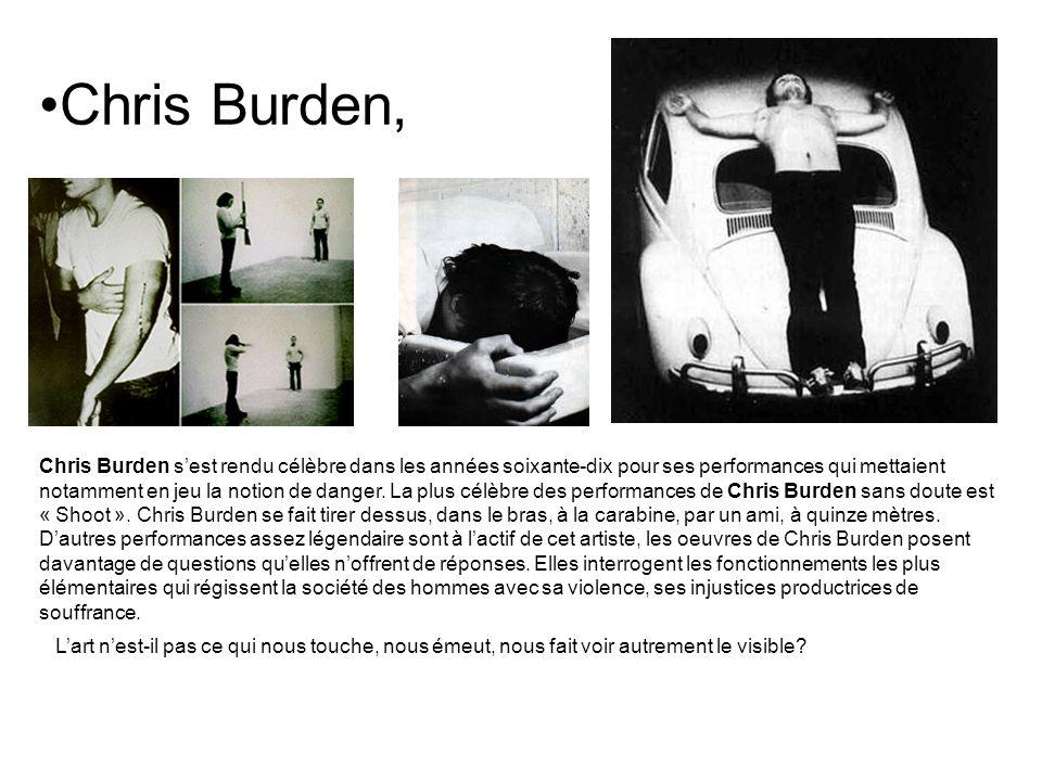 Chris Burden, Chris Burden sest rendu célèbre dans les années soixante-dix pour ses performances qui mettaient notamment en jeu la notion de danger. L