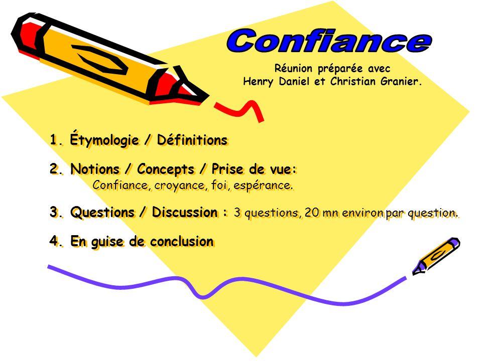 1. Étymologie / Définitions 2. Notions / Concepts / Prise de vue: Confiance, croyance, foi, espérance. 3. Questions / Discussion : 3 questions, 20 mn