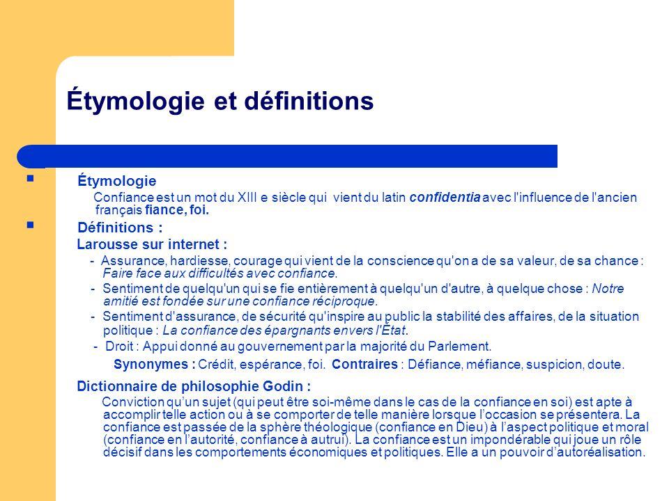 Étymologie et définitions Étymologie Confiance est un mot du XIII e siècle qui vient du latin confidentia avec l influence de l ancien français fiance, foi.