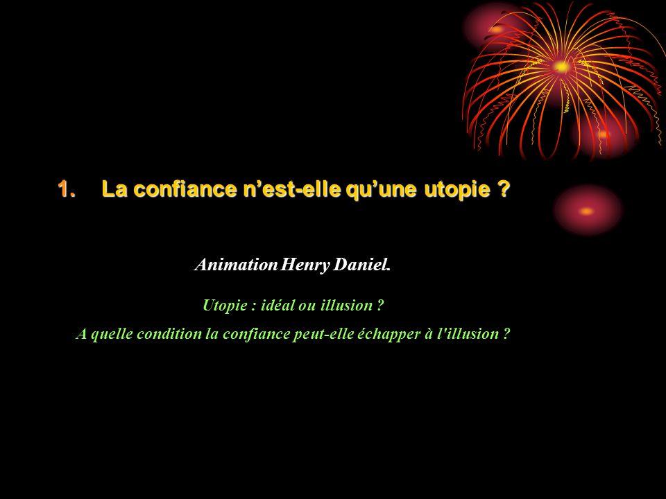 1.La confiance nest-elle quune utopie .Animation Henry Daniel.