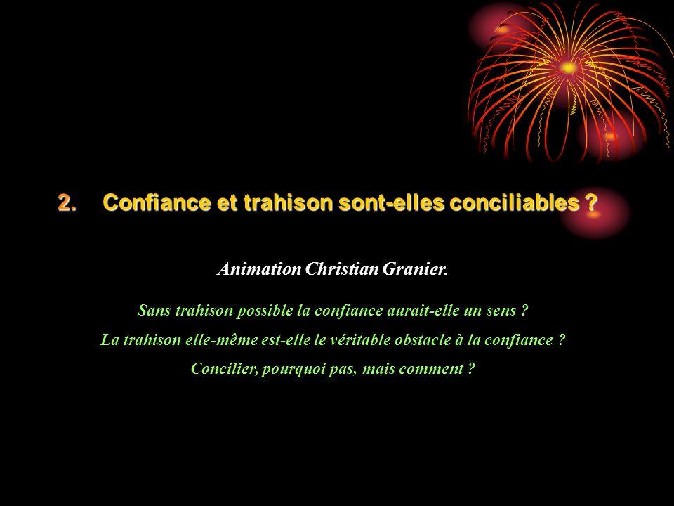 2.Confiance et trahison sont-elles conciliables .Animation Christian Granier.
