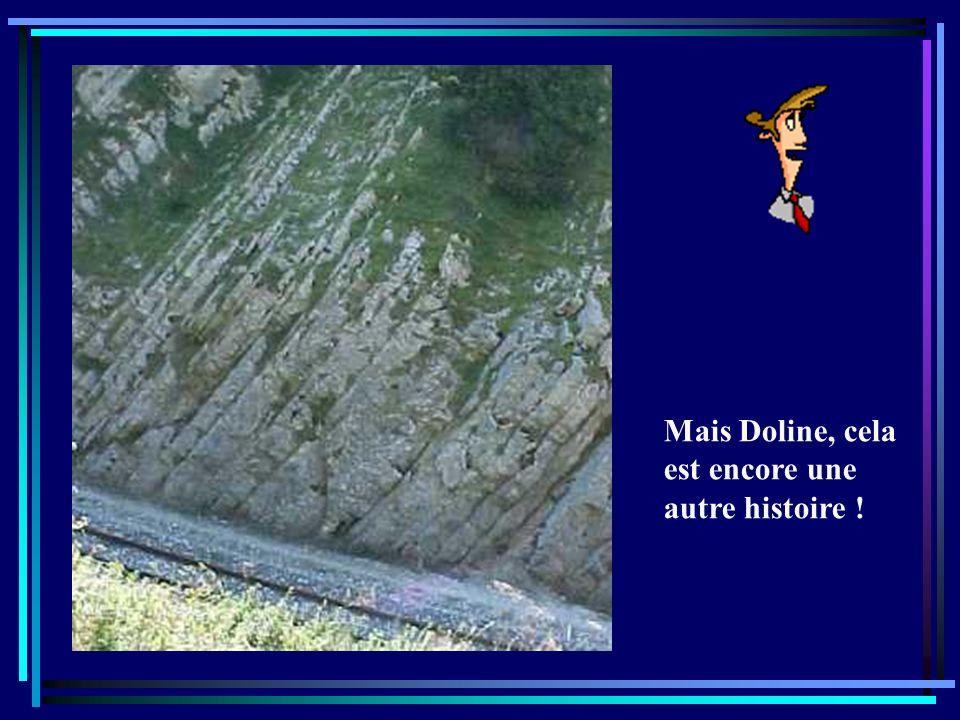 Eh oui, Doline et ces dépôts se sont faits en couches horizontales appelées strates.