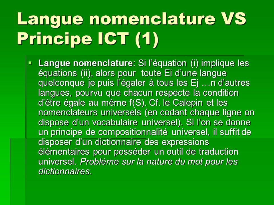 Langue nomenclature VS Principe ICT (1) Langue nomenclature: Si léquation (i) implique les équations (ii), alors pour toute Ei dune langue quelconque je puis légaler à tous les Ej …n dautres langues, pourvu que chacun respecte la condition dêtre égale au même f(S).
