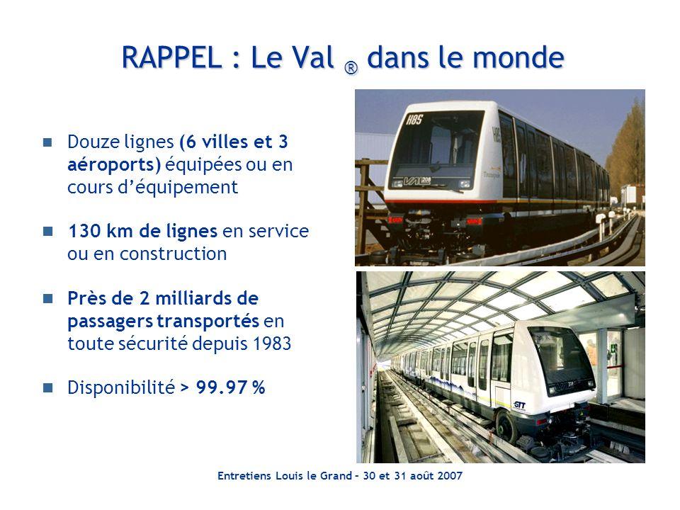 Entretiens Louis le Grand – 30 et 31 août 2007 RAPPEL : Le Val ® dans le monde Douze lignes (6 villes et 3 aéroports) équipées ou en cours déquipement