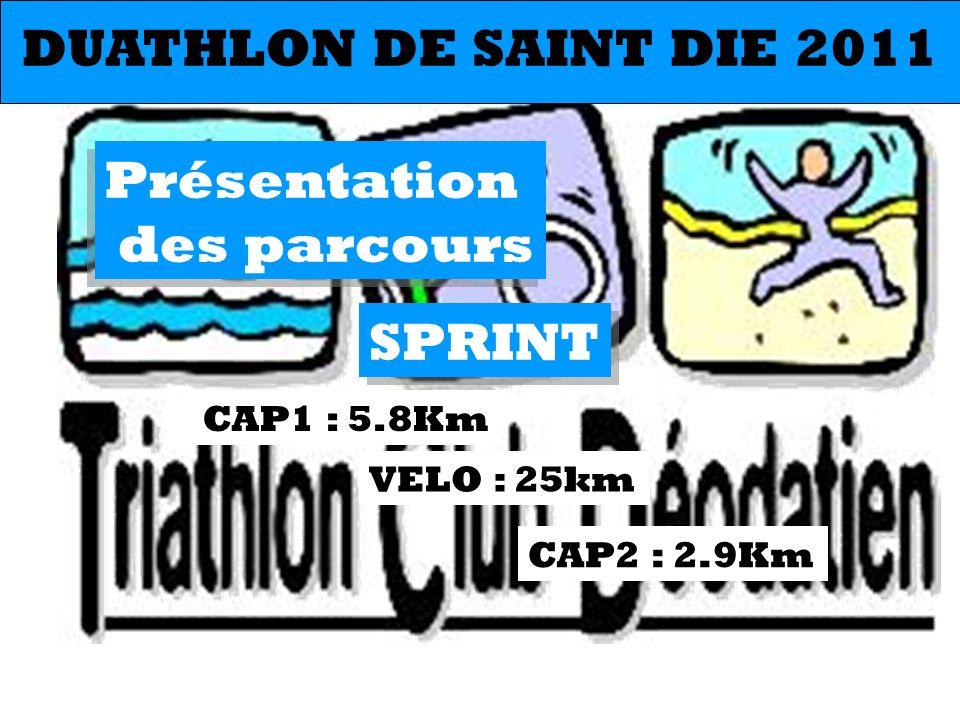 SPRINT CAP1 : 5.8Km CAP2 : 2.9Km VELO : 25km DUATHLON DE SAINT DIE 2011 Présentation des parcours Présentation des parcours