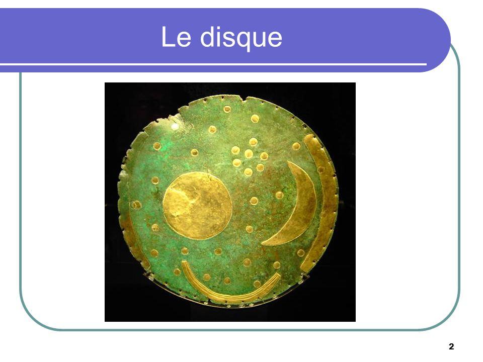 3 La découverte du millénaire Le disque céleste de Nebra est semble t-il la représentation la plus ancienne de la voûte céleste jamais retrouvée.