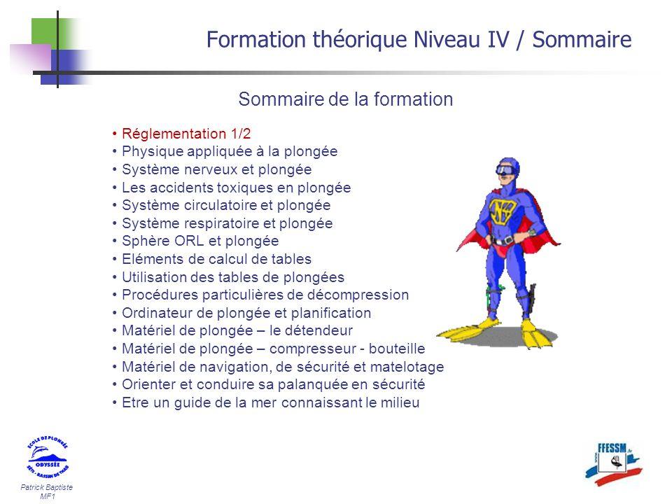 Patrick Baptiste MF1 Formation théorique Niveau IV / Sommaire Sommaire de la formation Réglementation 1/2 Physique appliquée à la plongée Système nerv
