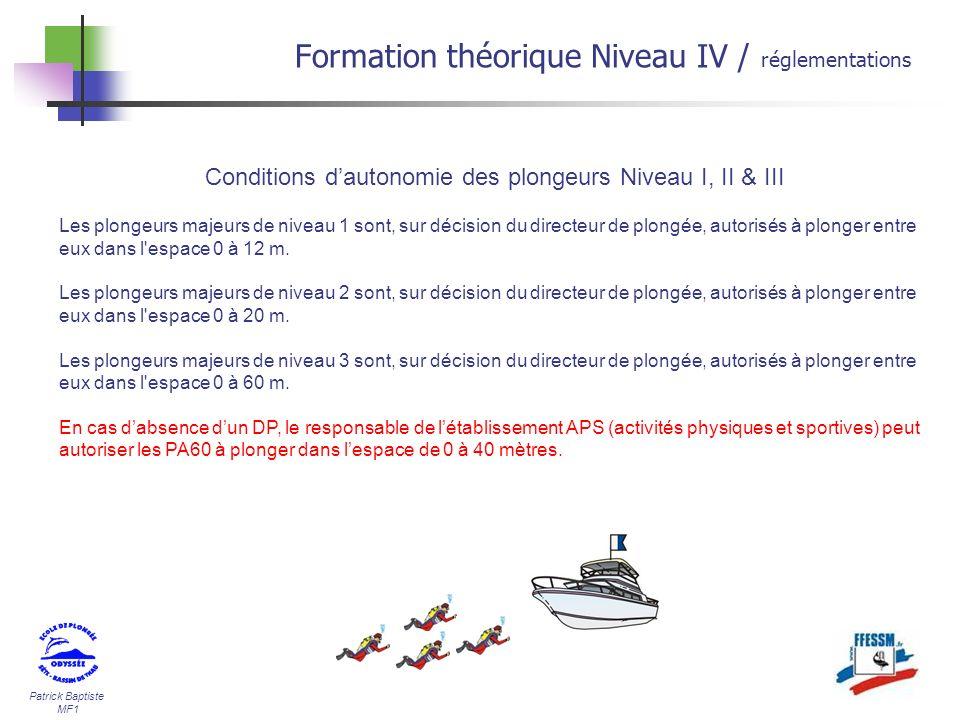 Patrick Baptiste MF1 Formation théorique Niveau IV / réglementations Conditions dautonomie des plongeurs Niveau I, II & III Les plongeurs majeurs de n