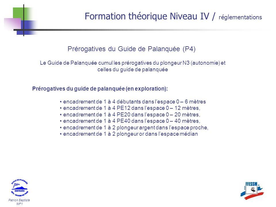 Patrick Baptiste MF1 Formation théorique Niveau IV / réglementations Prérogatives du Guide de Palanquée (P4) Le Guide de Palanquée cumul les prérogati