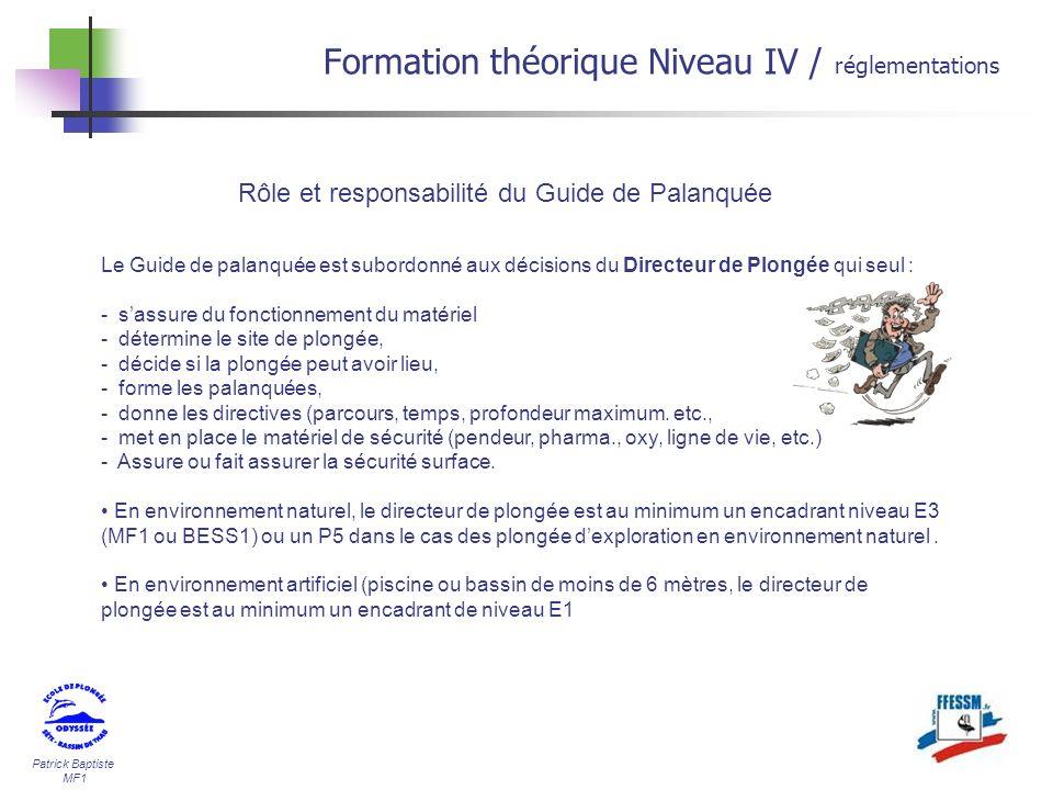 Patrick Baptiste MF1 Formation théorique Niveau IV / réglementations Rôle et responsabilité du Guide de Palanquée Le Guide de palanquée est subordonné