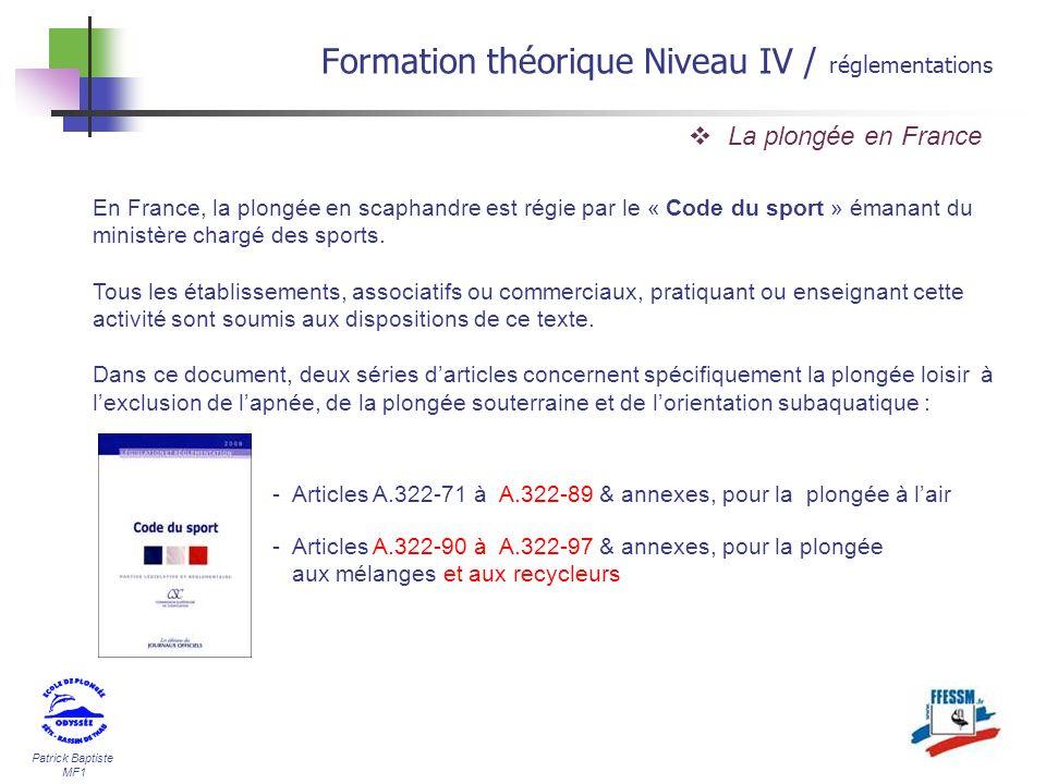 Patrick Baptiste MF1 Formation théorique Niveau IV / réglementations La plongée en France En France, la plongée en scaphandre est régie par le « Code