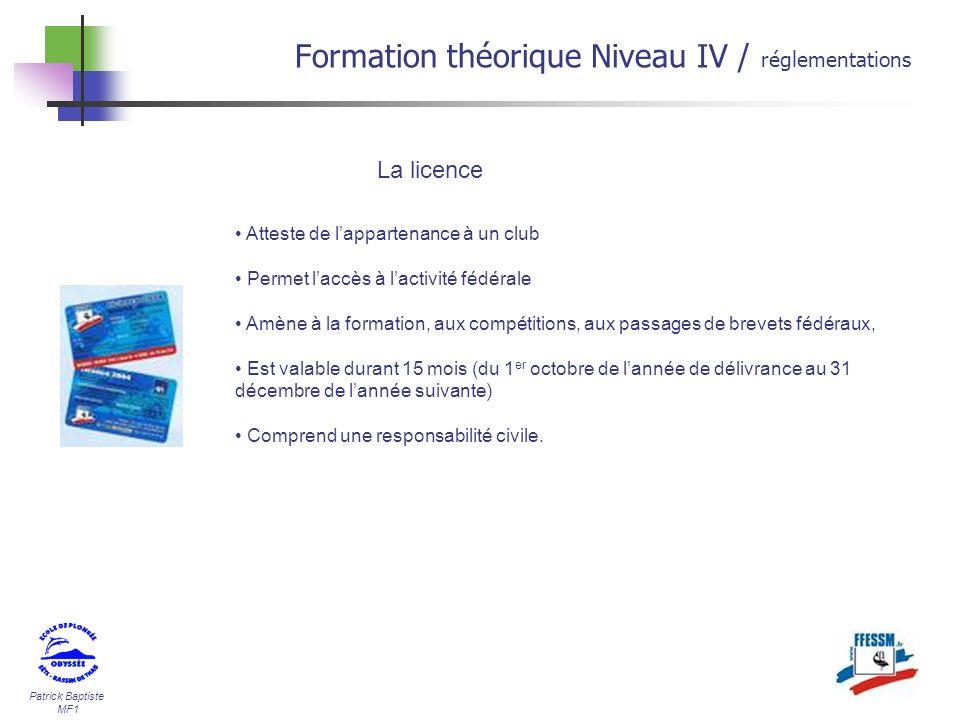 Patrick Baptiste MF1 Formation théorique Niveau IV / réglementations La licence Atteste de lappartenance à un club Permet laccès à lactivité fédérale