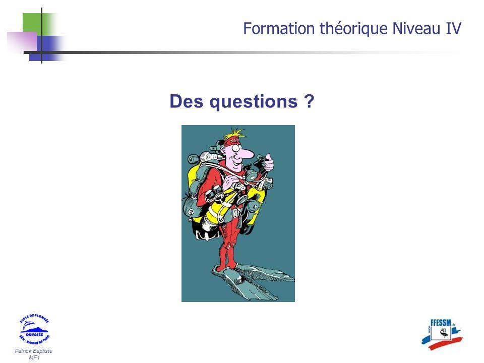 Patrick Baptiste MF1 Des questions ? Formation théorique Niveau IV