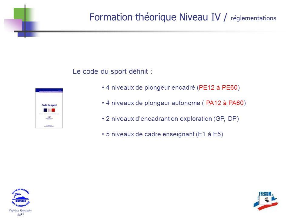 Patrick Baptiste MF1 Le code du sport définit : 4 niveaux de plongeur encadré (PE12 à PE60) 4 niveaux de plongeur autonome ( PA12 à PA60) 2 niveaux de